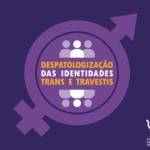 CFP promove debate sobre a despatologização das Identidades trans e travestis