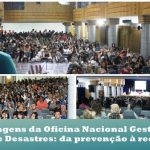 Confira imagens da Oficina Nacional Gestão Integral de Riscos e Desastres: da prevenção à recuperação