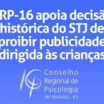 CRP-16 apoia decisão histórica do STJ de proibir publicidade dirigida às crianças