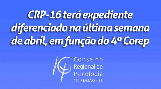 Conselho terá expediente diferenciado na última semana de abril, em função do 4º Corep