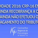 CRP-16 envia 2ª recobrança da anuidade de 2016 a quem ainda não pagou o tributo