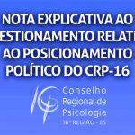 Leia a nota explicativa ao questionamento relativo ao posicionamento político do CRP-16