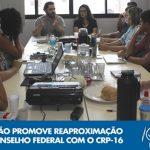 Reunião promove reaproximação do Conselho Federal com o CRP-16