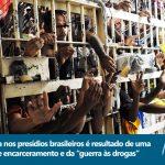 """A tragédia nos presídios brasileiros é resultado de uma política de encarceramento e da """"guerra às drogas"""""""