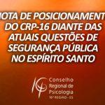 NOTA DE POSICIONAMENTO DO CRP-16 DIANTE DAS ATUAIS QUESTÕES DE SEGURANÇA PÚBLICA NO ESPÍRITO SANTO