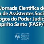 2ª Jornada Científica do Fórum de Assistentes Sociais e Psicólogos do Poder Judiciário do Espírito Santo (FASP/ES)