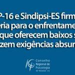 CRP-16 e Sindipsi-ES firmam parceria para o enfrentamento a editais que oferecem baixos salários e fazem exigências absurdas