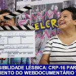 Dia da Visibilidade Lésbica: CRP-16 participa de lançamento do Webdoc Velcro