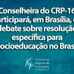 Conselheira do CRP-16 participará, em Brasília, de debate sobre resolução específica para Socioeducação no Brasil