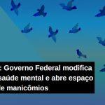 Retrocesso: Governo Federal modifica política de saúde mental e abre espaço para volta de manicômios