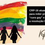 """CRP-16 atuará em 2018 para inibir práticas de """"cura gay"""" e garantir cumprimento da resolução 001/1999"""