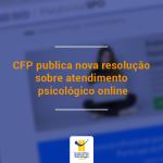 CFP publica nova resolução sobre atendimento psicológico online