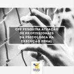 CFP pesquisa atuação de profissionais da Psicologia na execução penal