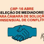 CRP-16 abre seleção de mediadores para Câmara de Solução Consensual de Conflitos