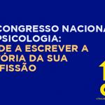 10º Congresso Nacional da Psicologia: ajude a escrever a história da sua profissão
