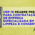CRP-16 reabre pregão para contratação de empresa especializada em limpeza e conservação
