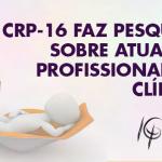 CRP-16 faz pesquisa sobre atuação profissional na clínica