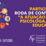 """Participe da roda de conversa """"a atuação da/o psicóloga/o na educação"""""""