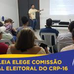 Assembleia elege Comissão Regional Eleitoral do CRP-16