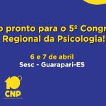 Tudo pronto para o 5º Congresso Regional da Psicologia!