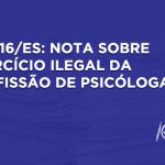CRP-16/ES: Nota sobre exercício ilegal da profissão de psicóloga/o
