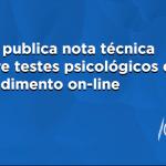CFP publica nota técnica sobre testes psicológicos em atendimento on-line