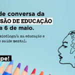 Roda de conversa da Comissão deEducaçãoserá dia 6 de maio. Participe!