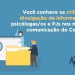 Você conhece os critérios de divulgação de informações de psicólogas/os e PJs nos meios de comunicação do Conselho?