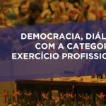 10º CNP: Democracia, diálogo com a categoria e exercício profissional