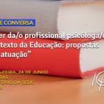 Roda de conversa discute o fazer da/o profissional Psicóloga/o no contexto da educação