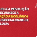CFP publica Resolução que torna a Avaliação Psicológica especialidade da Psicologia
