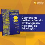 Conheça as deliberações do 10º Congresso Nacional da Psicologia