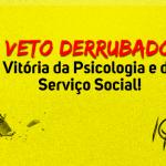 Veto Derrubado: Vitória da Psicologia e do Serviço Social