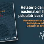 Relatório da inspeção nacional em hospitais psiquiátricos é lançado