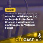 CFP lança Referências Técnicas para Atuação de Psicólogas(os) na Rede de Proteção às Crianças e Adolescentes em Situação de Violência Sexual