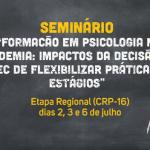CRP-16 faz seminário regional sobre impactos da decisão do MEC de flexibilizar práticas e estágios em Psicologia