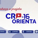 Conheça o projeto CRP-16 Orienta