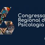 6º Corep: Veja as informações sobre a 6ª edição do Congresso Regional da Psicologia do CRP-16